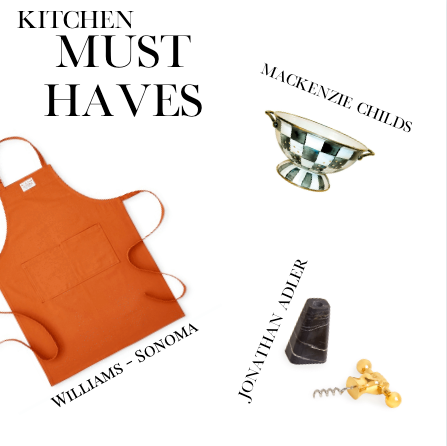 Kitchen must haves are MacKenzie Childs colander, Jonathan Adler wine opener, Williams - Sonoma apron.